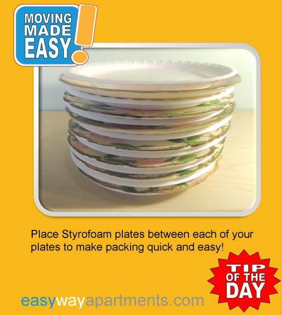 Moving Tip #1 Place Styrofoam plates between each of your plates to make packing quick and easy! brought to you by www.EasyWayApartments.com