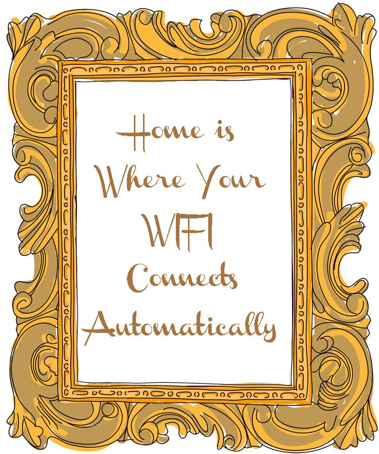 Home is  Where Your WIFI ConnectsAutomatically