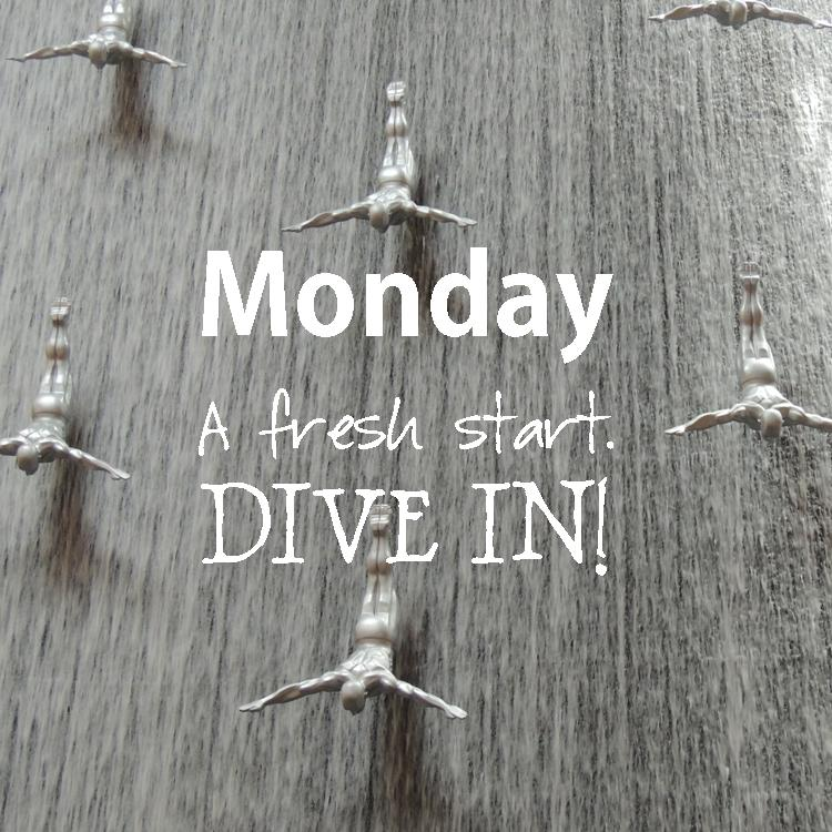 Monday A fresh start DIVE IN