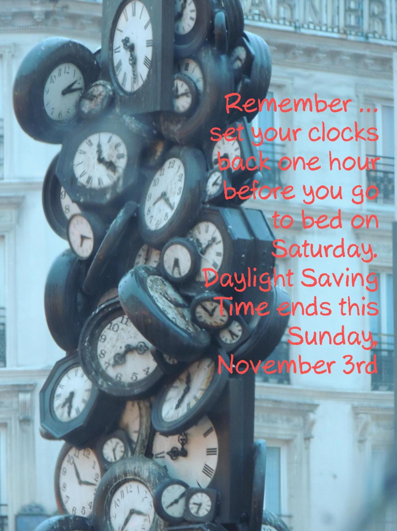 Remember …  Daylight Saving Time ends this Sunday