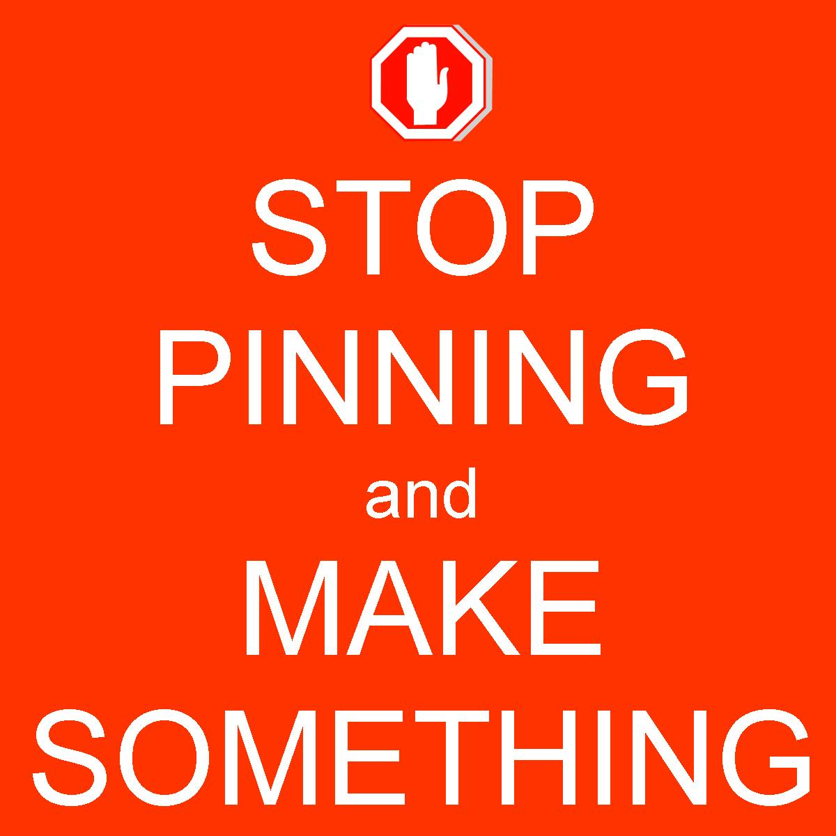 stop pinning and make something